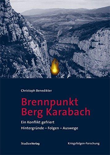 Brennpunkt Berg-Karabach: Ein Konflikt gefriert. Hintergründe - Folgen - Auswege (Veröffentlichungen des Ludwig Boltzmann-Instituts für Kriegsfolgen-Forschung)