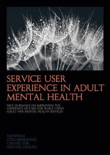 Service User Experience in Adult Mental Health:  NICE Guidance on Improving the Experience of Care for People Using Adult NHS Mental Health Services
