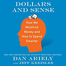 Dollars and Sense: How We Misthink Money and How to Spend Smarter Audiobook by Dan Ariely, Jeff Kreisler Narrated by Simon Jones