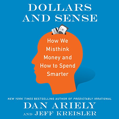 Dollars and Sense: How We Misthink Money and How to Spend Smarter cover