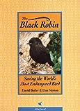 The Black Robin : Saving the World's Most Endangered Bird, Merton, Don and Butler, David E., 0195582608