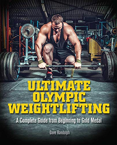 Ultimate Olympic Weightlifting: A Complete Guide to Barbell Lifts_from Beginner to Gold Medal