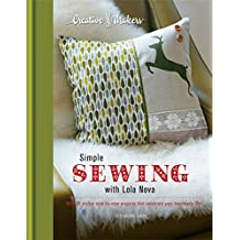 Creative Makers: Simple Sewing with Lola Nova: With 25 step-by-step projects that celebrate your handmade life