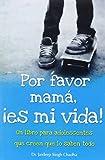 Por Favor Mama, Es Mi Vida!: Un Libro Para Adolesentes Que Creen Que Lo Saben Todo