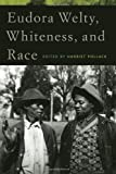 Eudora Welty, Whiteness, and Race, , 0820344338