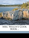 Mrs. Welch's Cook Book . ., , 117323005X