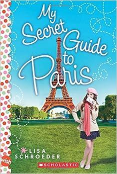 My secret guide to paris a wish novel lisa schroeder for Secret de paris booking
