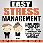 Easy Stress Management: Reduce Stress, Increase Inner Peace and Manage Stress Effortlessly via Nature Sounds Hypnosis and Meditation | Emma White