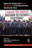 Agrarian Angst and Rural Resistance in Contemporary Southeast Asia, , 0415681952