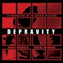 Depravity: A Narrative of 16 Serial Killers Audiobook by Harvey Rosenfeld Narrated by Tom Weiner