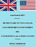 Dictionnaire Etymologique des Aglicismes et des Américanismes, Jean-Paul Kurtz, 232203441X