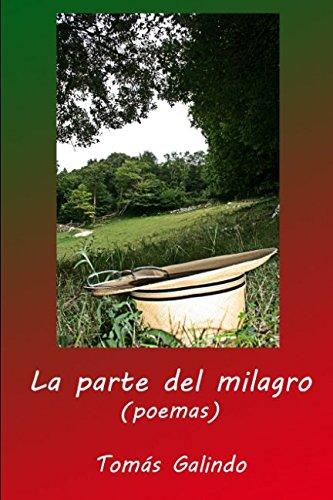 La parte del milagro: poemas Tapa blanda – 10 dic 2017 Tomás Galindo Tejero Independently published 1973514281