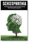 Schizophrenia: The Essential User Guide To Understanding And Treating Schizophrenia (Schizophrenia, Mental Disorder, Bipolar)