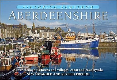 Picturing Scotland: Aberdeenshire: Vol  10: A Tour Through Its Towns
