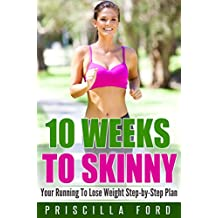 10 Weeks To Skinny: Your Running To Lose Weight Step-by-Step Plan