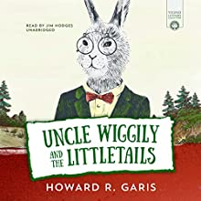 Uncle Wiggily and the Littletails Audiobook by Howard Garis Narrated by Jim Hodges