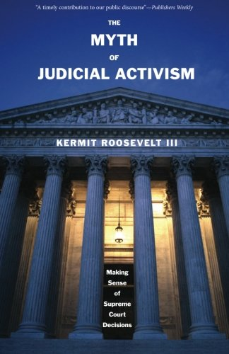 The Myth of Judicial Activism: Making Sense of Supreme Court Decisions