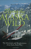 Flying the Alaska Wild: The Adventures and Misadventures of an Alaska Bush Pilot (History & Heritage)
