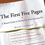 The First Five Pages: A Writer's Guide to Staying Out of the Rejection Pile | Noah Lukeman