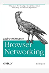 High Performance Browser Networking: What every web developer should know about networking and web performance Paperback