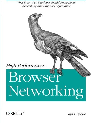 High Performance Browser Networking: What every web developer should know about networking and web performance (Web Networks)