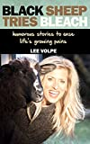 Black Sheep Tries Bleach: humorous stories to ease lifes growing pains