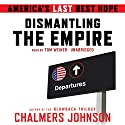 Dismantling the Empire: America's Last Best Hope Audiobook by Chalmers Johnson Narrated by Tom Weiner