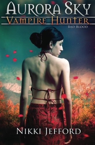 Bad Blood (Aurora Sky: Vampire Hunter, Vol. 3) (Volume 3)
