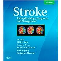 Stroke E-Book: Pathophysiology, Diagnosis, and Management (Stroke Pathophysiology...