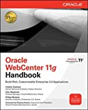 Oracle WebCenter 11g Handbook: Build Rich, Customizable Enterprise 2.0 Applications (Oracle Press)