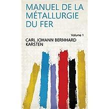 Manuel de la métallurgie du fer Volume 1 (French Edition)