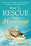 Marriage: How To Rescue Your Marriage: Proven Advice To Help Overcome Conflicts And Save Your Marriage Forever (Marriage Help, Marriage Advice, Marriage Counseling, Saving Your Marriage)