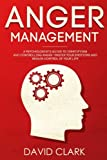 #6: Anger Management: A Psychologist's Guide to Identifying and Controlling Anger - Master Your Emotions and Regain Control of Your Life (Anger Management, Self-Control & Emotional Mastery) (Volume 1)
