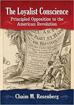 The Loyalist Conscience: Principled Opposition to the American Revolution