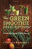 The Green Smoothie Prescription, Victoria Boutenko, 0062336525