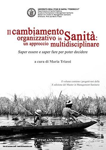 Il cambiamento organizzativo in Sanità: un approccio multidisciplinare: Saper essere e saper fare per poter decidere (Italian Edition)