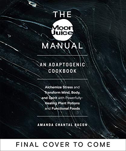 The Moon Juice Manual: An Adaptogenic Cookbook by Amanda Chantal Bacon