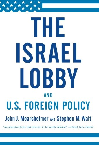 The Israel Lobby and U.S. Foreign Policy (Current Foreign Policy Of The United States)