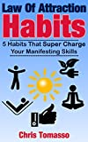 Download Law of Attraction Habits: 5 Habits That Super Charge Your Manifesting Skills (The LOA Lifestyle Book 1) in PDF ePUB Free Online