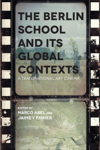 The Berlin School and Its Global Contexts: A Transnational Art Cinema (Contemporary Approaches to Film and Media Series)