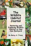 The Wildlife Habitat Journal - Restoring and Exploring Wildlife Habitat in Your Own Backyard
