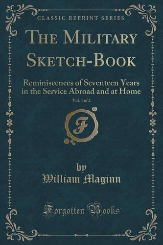 Download The Military Sketch-Book, Vol. 1 of 2: Reminiscences of Seventeen Years in the Service Abroad and at Home (Classic Reprint) pdf epub