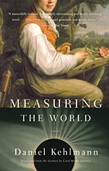 Measuring the World: A Novel by [Kehlmann, Daniel]