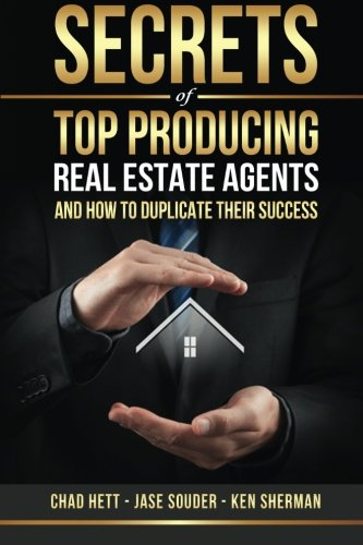 Secrets Of Top Producing Real Estate Agents: ...and how to duplicate their success.