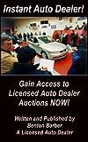 Instant Car Dealer! How to access car dealer Auctions Instantly (Fast Access to Auto Auctions Book 1)