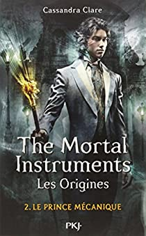 The Mortal Instruments - Les origines, tome 2 : Le prince mécanique par Clare