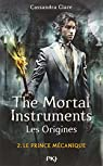 The Mortal Instruments, Les origines, tome 2 : Le prince mécanique  par Clare