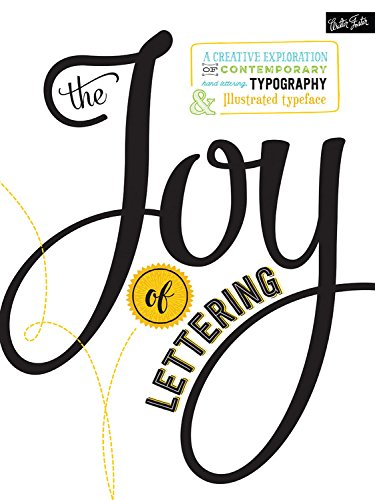 The Joy Of Lettering A Creative Exploration Contemporary Hand Typography Illustrated Typeface