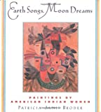 img - for Earth Songs, Moon Dreams: Paintings by American Indian Women by Patricia Janis Broder (1999-11-17) book / textbook / text book