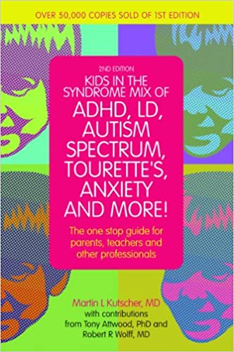 Kids in the Syndrome Mix of ADHD, LD, Autism Spectrum, Tourette's, Anxiety, and More!: The one-stop guide for parents, teachers, and other professionals - Popular Autism Related Book